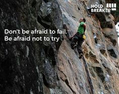 afraid to fail. Be afraid not to try. Rock Climbing Quotes, Rock Climbing Training, Daily Quotes, Me Quotes, Motivational Quotes, Inspirational Quotes, Great Words, Wise Words, Fantastic Quotes
