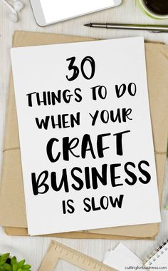 30 Things to Do When Your Craft Business is Slow - Silhouette Cameo or Cricut Explore and Maker - by cuttingforbusiness.com