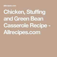 Chicken, Stuffing and Green Bean Casserole Recipe - Allrecipes.com