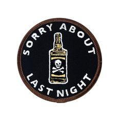 Sorry About Last Night Embroidered Patch Approx inch Quality Embroidered Iron-On Patch By Lil Bullies Brand Cool Patches, Pin And Patches, Iron On Patches, Jacket Patches, Punk Patches, Velcro Patches, Chaotic Neutral, Nerd Fashion, Embroidery Patches