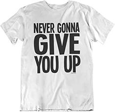 80S FASHION ONLINE: Never Gonna Give You Up T-shirt Block Lettering, Lettering Design, Never Give You Up, Rick Astley Never Gonna, Marriage Material, Slogan Tshirt, Old Computers, Tv Ads