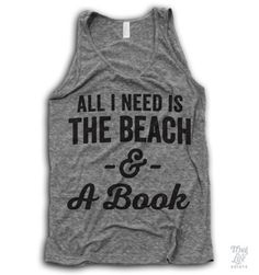 All I need is the beach and a book! Digitally printed on an athletic tri-blend tank. You'll love it's classic fit and ultra-soft feel. 50% Polyester / 25% Rayon / 25% Cotton. Each tank is printed to o