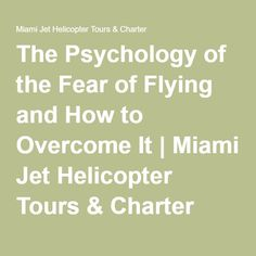 The Psychology of the Fear of Flying and How to Overcome It Fear Of Flying, Helicopter Tour, Family Adventure, Helping People, Psychology, Jet, Miami, Tours, Activities