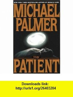 The Patient Michael Palmer , ISBN-10: 0553109839  ,  , ASIN: B00006G9KR , tutorials , pdf , ebook , torrent , downloads , rapidshare , filesonic , hotfile , megaupload , fileserve