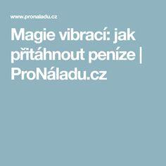 Magie vibrací: jak přitáhnout peníze   ProNáladu.cz I Site, Mantra, Relax