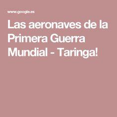 Las aeronaves de la Primera Guerra Mundial - Taringa!