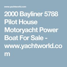 2000 Bayliner 5788 Pilot House Motoryacht Power Boat For Sale - www.yachtworld.com
