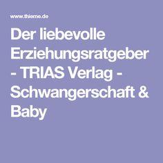 Der liebevolle Erziehungsratgeber - TRIAS Verlag - Schwangerschaft & Baby