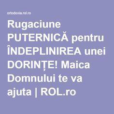 Rugaciune PUTERNICĂ pentru ÎNDEPLINIREA unei DORINȚE! Maica Domnului te va ajuta | ROL.ro Good Morning Love, Lorde, Poetry Quotes, Diy And Crafts, Prayers, Advice, Health, Romania, Remedies
