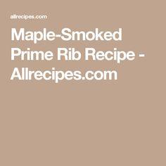 Maple-Smoked Prime Rib Recipe - Allrecipes.com