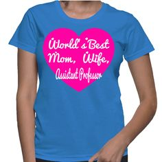 World's Best Mom, Wife, Assistant Professor T-Shirt
