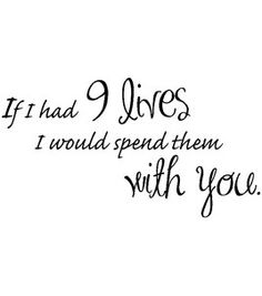 If I Had 9 Lives... What Is Love, Body Art Tattoos, Of My Life, Love Him, Screen Printing, Clip Art, Wall Art, Decoupage, Quotes