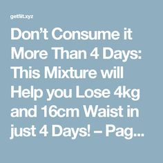 Don't Consume it More Than 4 Days: This Mixture will Help you Lose 4kg and 16cm Waist in just 4 Days! – Page 3 – Get Fit