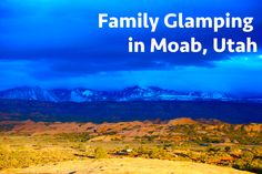Family Glamping In Moab, UT Favorite Campsites, Favorite Hikes, Favorite Eats, Favorite Mountain Bikes.