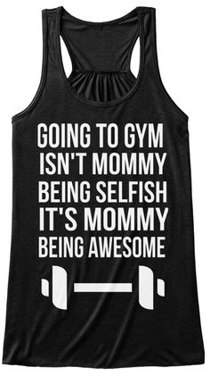 Going To Gym Isn't Mommy Being Selfish  It's Mommy Being Awesome  Black Women's Tank Top Front