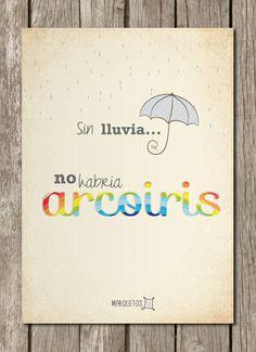 Sin lluvia no habría arcoiris. [Láminas con frases]