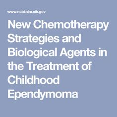 New Chemotherapy Strategies and Biological Agents in the Treatment of Childhood Ependymoma