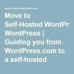 Move to Self-Hosted WordPress | Guiding you from WordPress.com to a self-hosted WordPress site  ...just in case shit every gets serious...