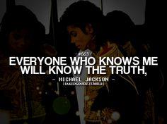 everyone who knows me will know the truth,  michael jackson