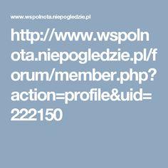http://www.wspolnota.niepogledzie.pl/forum/member.php?action=profile&uid=222150