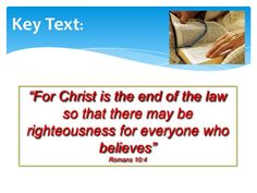 "Romans 10:4 Christ is the end (or ""culmination"") of the law"
