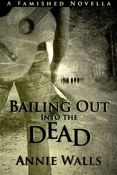 Bailing Out into the Dead, A Famished Novella.  www.AnnieWalls.com