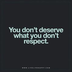 You Donu0027t Deserve What You (Live Life Happy)