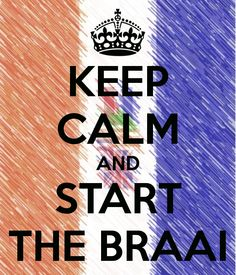 KEEP CALM AND START THE BRAAI