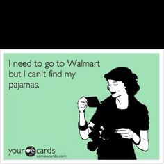 Walmart is a last ditch effort if I go there, so this is HILARIOUS and so true.
