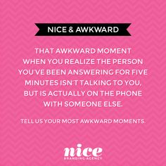 """Nice & Awkward Moments :: """"That awkward moment when you realize the person you've been answering for five minutes isn't talking to you, but is actually on the phone with someone else."""" #quotes #awkward #nicebrand"""