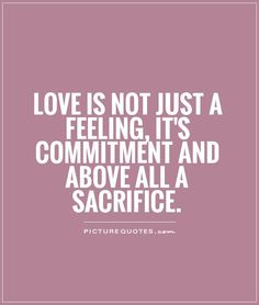 Quotes About Sacrifice | Love Is Not A Feeling Of Happiness Love Is A Willingness To