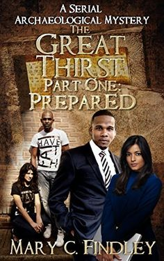 The Great Thirst One: Prepared: an Archaeological Mystery by Mary C. Findley, http://www.amazon.com/dp/B00TVEDMOC/ref=cm_sw_r_pi_dp_FXJ6ub0WMWKN2