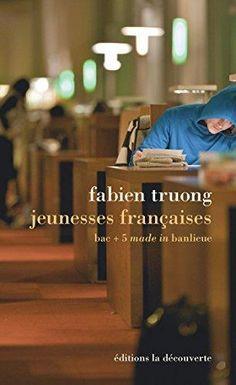 Jeunesses françaises : bac + 5 made in banlieue. Fabien Truong