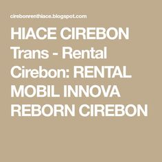 HIACE CIREBON Trans - Rental Cirebon: RENTAL MOBIL INNOVA REBORN CIREBON