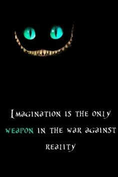 "Cheshire Cat ""Imagination is the only weapon in the war against reality"""
