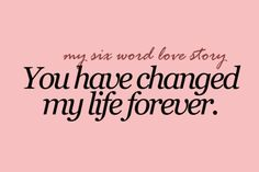 Awesome You Changed My Life Forever Quotes