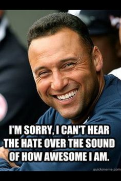 Derek Jeter - keeps it classy and never responds to criticism.