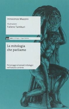 Amazon.it: La mitologia che parliamo. Personaggi ed episodi mitologici nell'italiano corrente - Innocenzo Mazzini, F. Tamburi - Libri