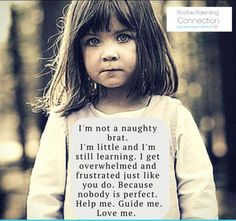 I am not a naughty brat. I'm little and I'm still learning.