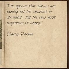 """The species that survive are usually not the smartest or strongest, but the ones most responsive to change.""    Charles Darwin    #qod #qotd #quotes #change #motivation"