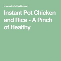 Instant Pot Chicken and Rice - A Pinch of Healthy