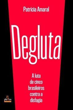 Degluta - A Luta De Cinco Brasileiros Contra A Disfagia