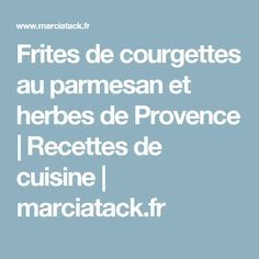 Frites de courgettes au parmesan et herbes de Provence | Recettes de cuisine | marciatack.fr