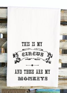 This is My Circus Those are My Monkeys Tea Towel