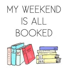 My weekend is all booked.