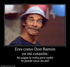 Eres+como+Don+Ramón+en+mi+corazón:++No+pagas+la+renta+pero+nadie+te+puede+sacar+de+ahí!