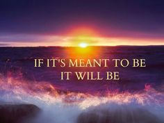If it's meant to be it will be
