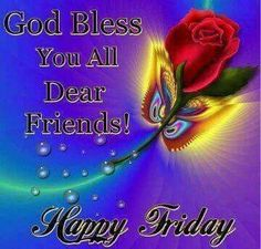 God Bless You All Dear Friends Happy Friday friday happy friday tgif good morning friday quotes good morning quotes friday quote good morning friday funny friday quotes quotes about friday Morning Blessings, Morning Prayers, Morning Messages, Tgif Quotes, Happy Friday Quotes, Blessed Friday, Sunday Quotes, Funny Friday, Daily Quotes