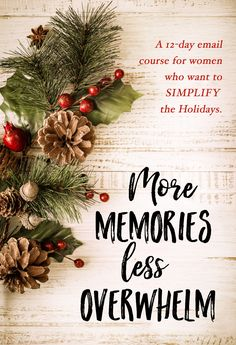 What if you could enjoy a calm, unhurried holiday season filled with MORE memories and LESS overwhelm? What's really standing in your way?