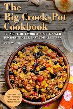 The Big Crock-Pot Cookbook: 101 All-Time Favorite Slow Cooker Recipes That'll Last You All Week by [Wilson,Paul]